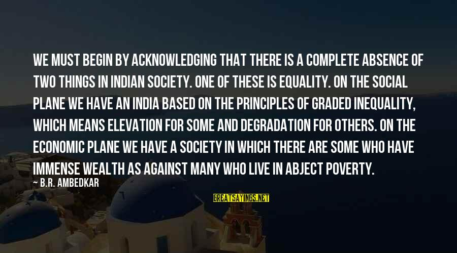 Equality In Society Sayings By B.R. Ambedkar: We must begin by acknowledging that there is a complete absence of two things in