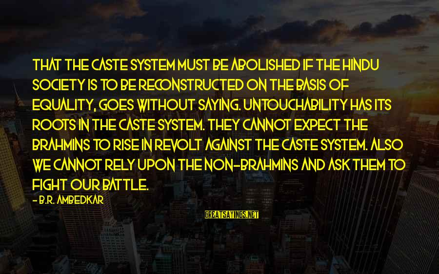 Equality In Society Sayings By B.R. Ambedkar: That the caste system must be abolished if the Hindu society is to be reconstructed