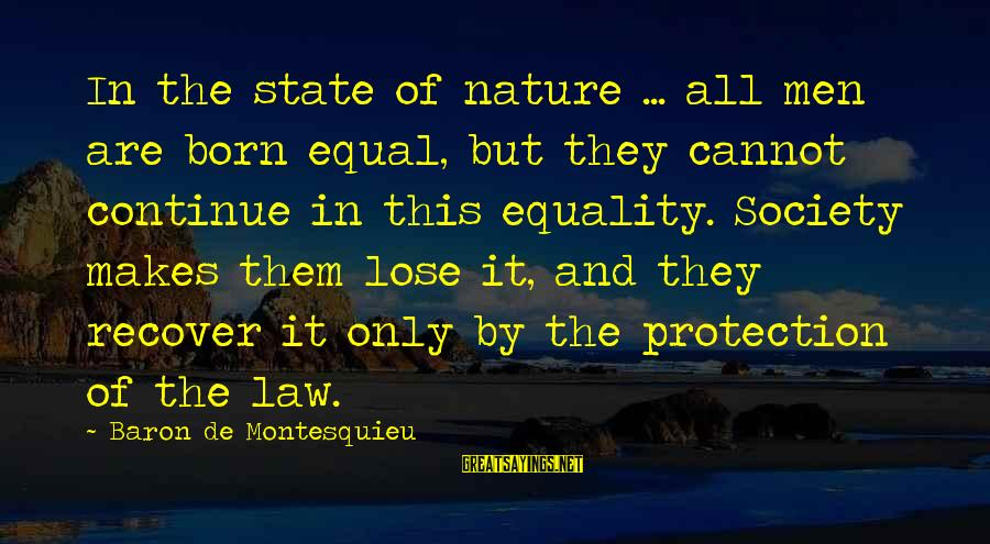Equality In Society Sayings By Baron De Montesquieu: In the state of nature ... all men are born equal, but they cannot continue