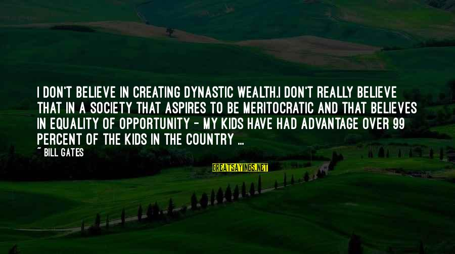 Equality In Society Sayings By Bill Gates: I don't believe in creating dynastic wealth.I don't really believe that in a society that