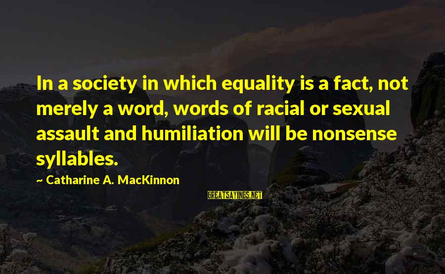 Equality In Society Sayings By Catharine A. MacKinnon: In a society in which equality is a fact, not merely a word, words of