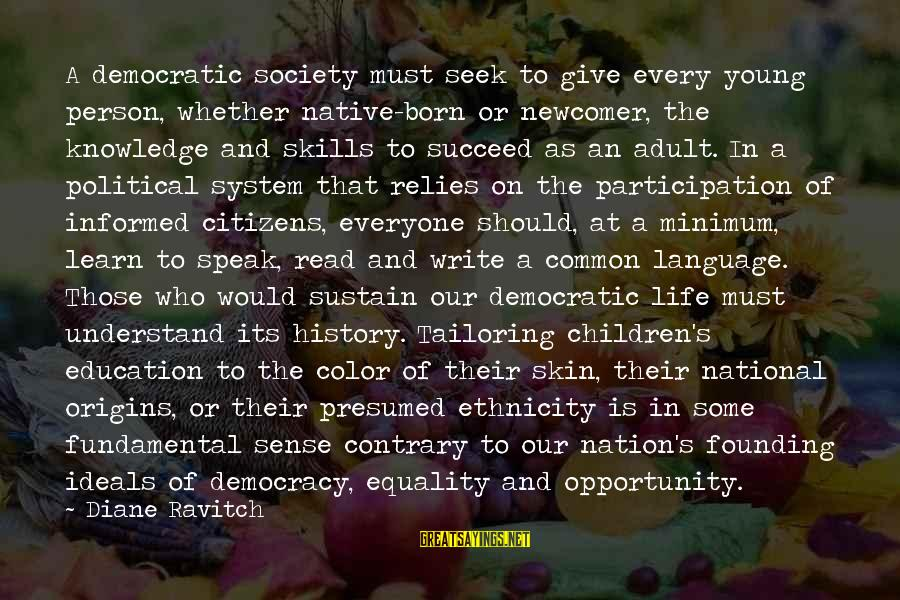 Equality In Society Sayings By Diane Ravitch: A democratic society must seek to give every young person, whether native-born or newcomer, the