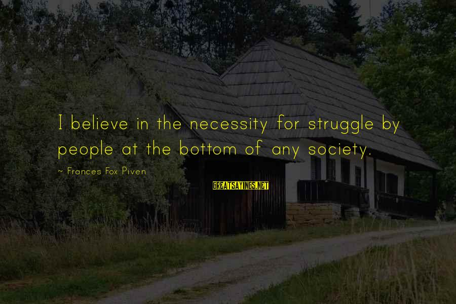 Equality In Society Sayings By Frances Fox Piven: I believe in the necessity for struggle by people at the bottom of any society.
