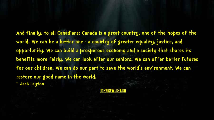 Equality In Society Sayings By Jack Layton: And finally, to all Canadians: Canada is a great country, one of the hopes of