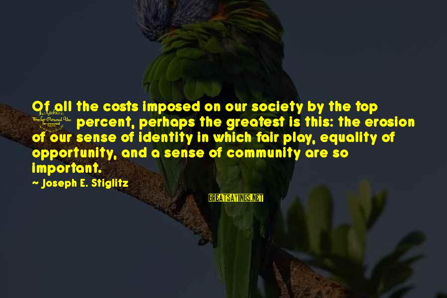 Equality In Society Sayings By Joseph E. Stiglitz: Of all the costs imposed on our society by the top 1 percent, perhaps the