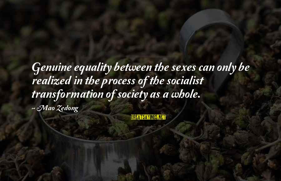 Equality In Society Sayings By Mao Zedong: Genuine equality between the sexes can only be realized in the process of the socialist