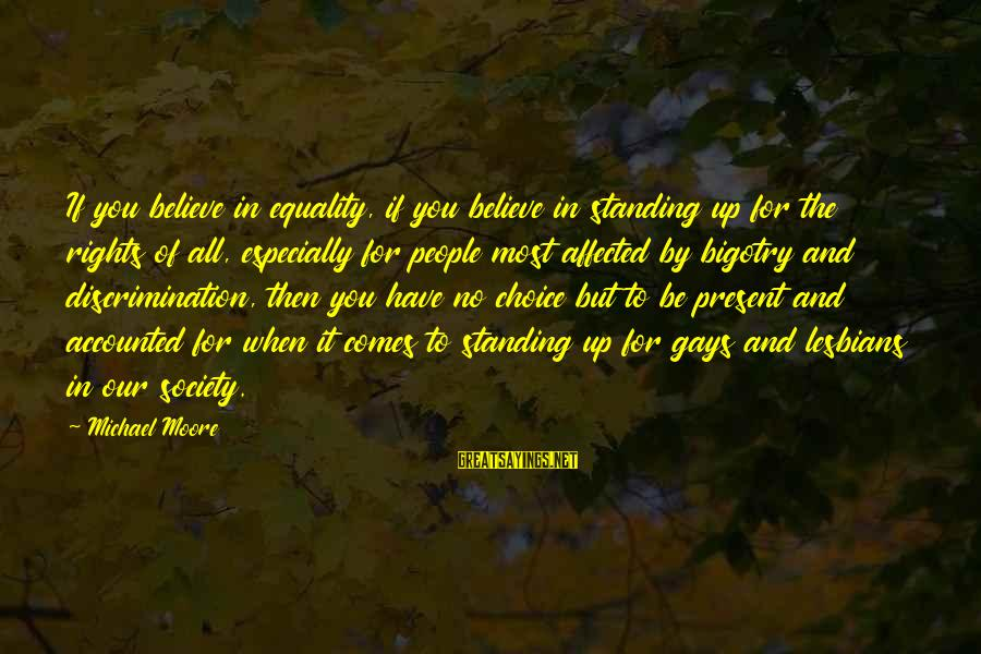 Equality In Society Sayings By Michael Moore: If you believe in equality, if you believe in standing up for the rights of