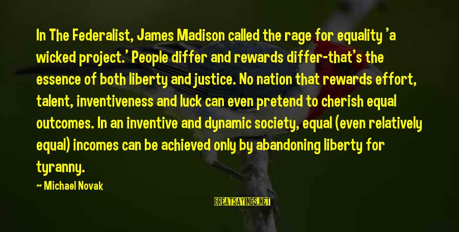Equality In Society Sayings By Michael Novak: In The Federalist, James Madison called the rage for equality 'a wicked project.' People differ