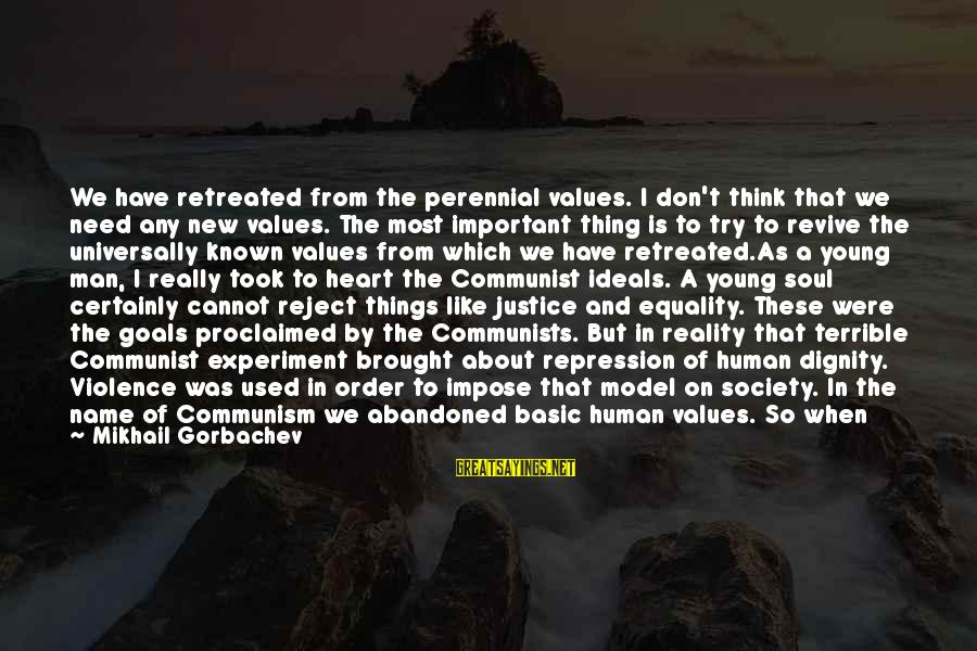Equality In Society Sayings By Mikhail Gorbachev: We have retreated from the perennial values. I don't think that we need any new
