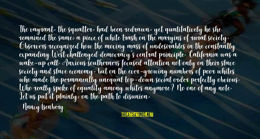 Equality In Society Sayings By Nancy Isenberg: The vagrant, the squatter, had been redrawn, yet qualitatively he/she remained the same: a piece