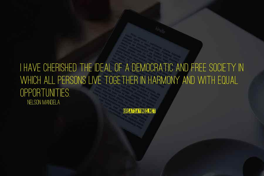 Equality In Society Sayings By Nelson Mandela: I have cherished the ideal of a democratic and free society in which all persons