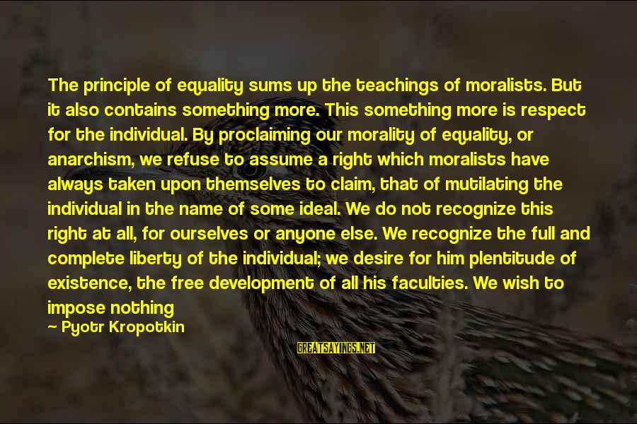 Equality In Society Sayings By Pyotr Kropotkin: The principle of equality sums up the teachings of moralists. But it also contains something