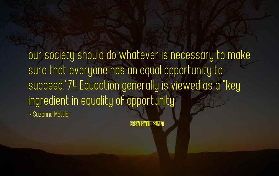 Equality In Society Sayings By Suzanne Mettler: our society should do whatever is necessary to make sure that everyone has an equal