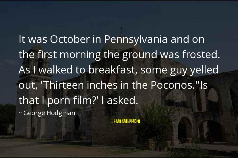 Equality In The Declaration Of Independence Sayings By George Hodgman: It was October in Pennsylvania and on the first morning the ground was frosted. As