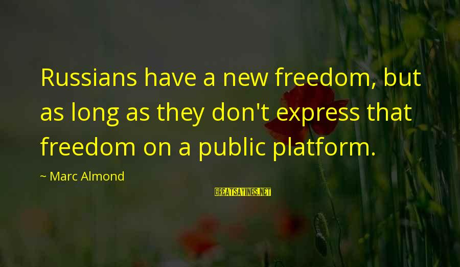 Equality In The Declaration Of Independence Sayings By Marc Almond: Russians have a new freedom, but as long as they don't express that freedom on