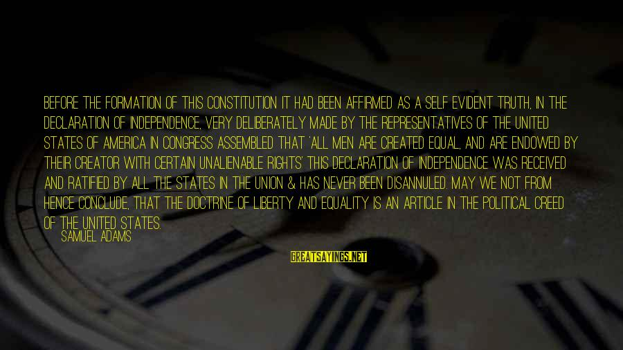 Equality In The Declaration Of Independence Sayings By Samuel Adams: Before the formation of this Constitution it had been affirmed as a self evident truth,