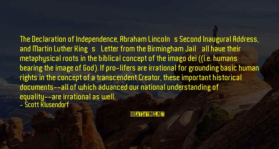 Equality In The Declaration Of Independence Sayings By Scott Klusendorf: The Declaration of Independence, Abraham Lincoln's Second Inaugural Address, and Martin Luther King's 'Letter from