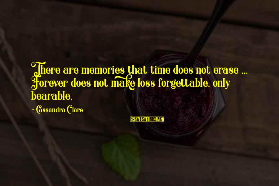 Erase All Memories Sayings By Cassandra Clare: There are memories that time does not erase ... Forever does not make loss forgettable,