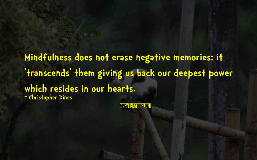 Erase All Memories Sayings By Christopher Dines: Mindfulness does not erase negative memories; it 'transcends' them giving us back our deepest power