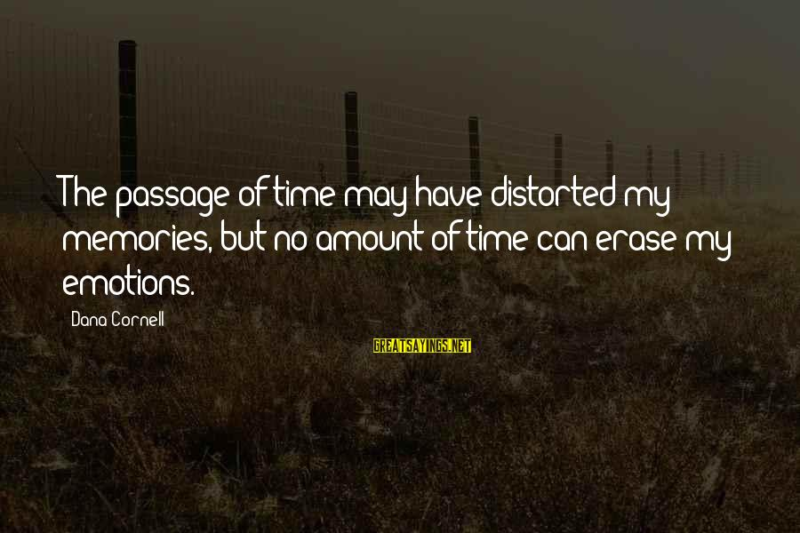 Erase All Memories Sayings By Dana Cornell: The passage of time may have distorted my memories, but no amount of time can