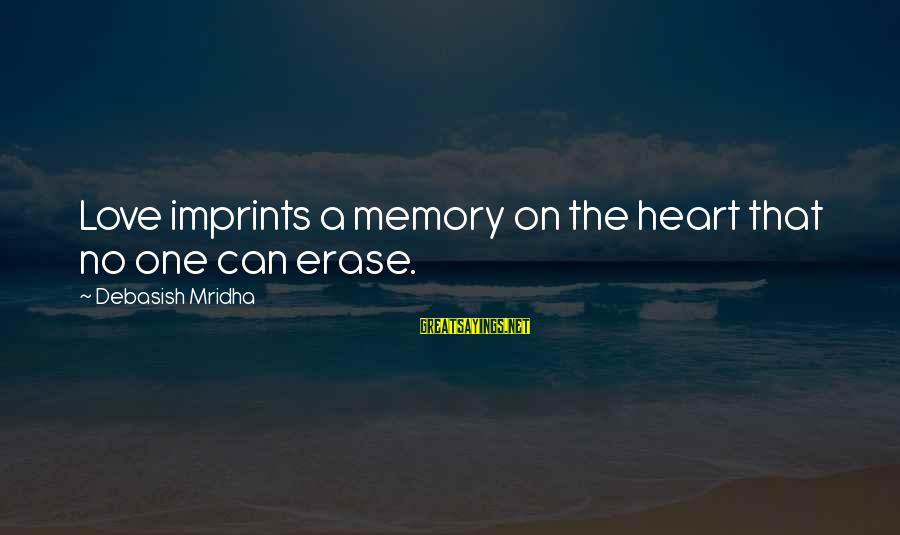 Erase All Memories Sayings By Debasish Mridha: Love imprints a memory on the heart that no one can erase.