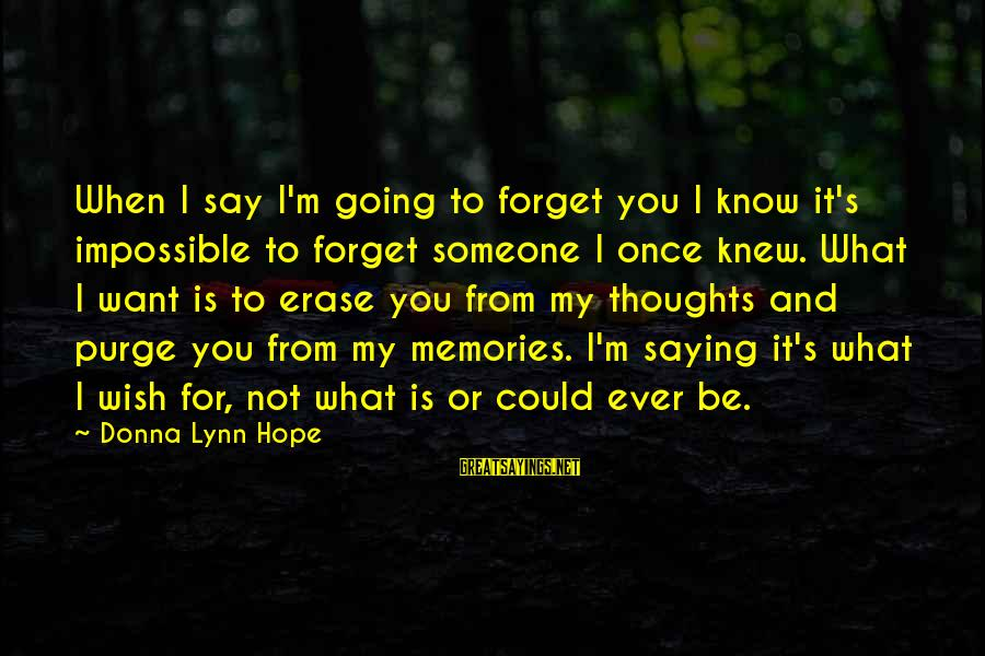 Erase All Memories Sayings By Donna Lynn Hope: When I say I'm going to forget you I know it's impossible to forget someone