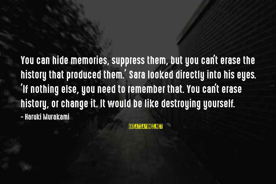 Erase All Memories Sayings By Haruki Murakami: You can hide memories, suppress them, but you can't erase the history that produced them.'