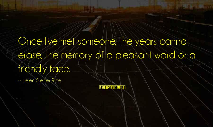 Erase All Memories Sayings By Helen Steiner Rice: Once I've met someone, the years cannot erase, the memory of a pleasant word or