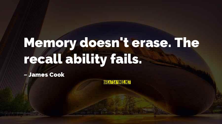 Erase All Memories Sayings By James Cook: Memory doesn't erase. The recall ability fails.