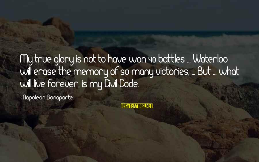 Erase All Memories Sayings By Napoleon Bonaparte: My true glory is not to have won 40 battles ... Waterloo will erase the