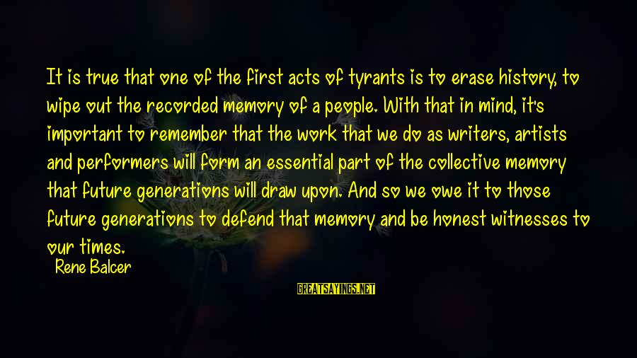 Erase All Memories Sayings By Rene Balcer: It is true that one of the first acts of tyrants is to erase history,
