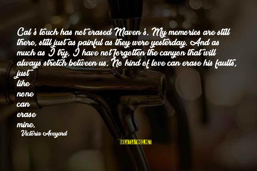 Erase All Memories Sayings By Victoria Aveyard: Cal's touch has not erased Maven's. My memories are still there, still just as painful