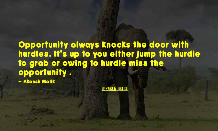 Eres Lo Mejor Sayings By Akansh Malik: Opportunity always knocks the door with hurdles. It's up to you either jump the hurdle