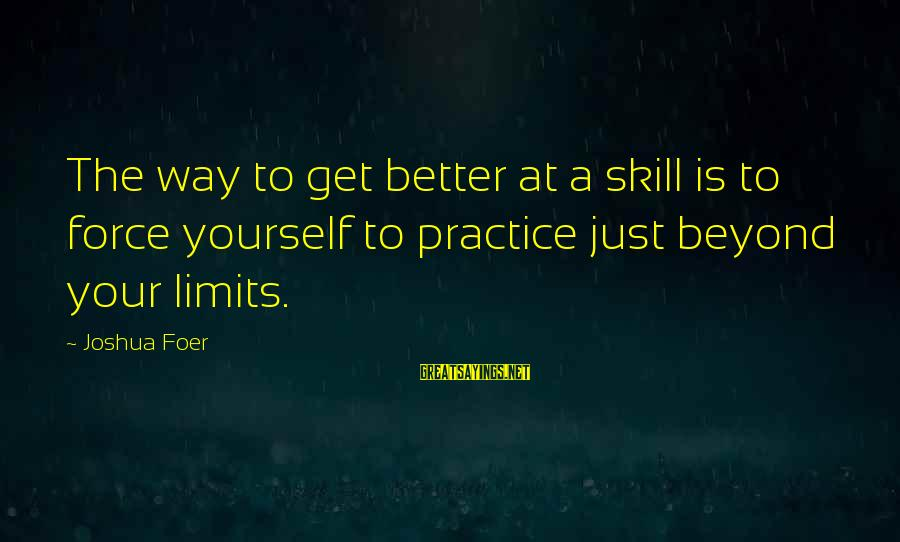 Eres Lo Mejor Sayings By Joshua Foer: The way to get better at a skill is to force yourself to practice just