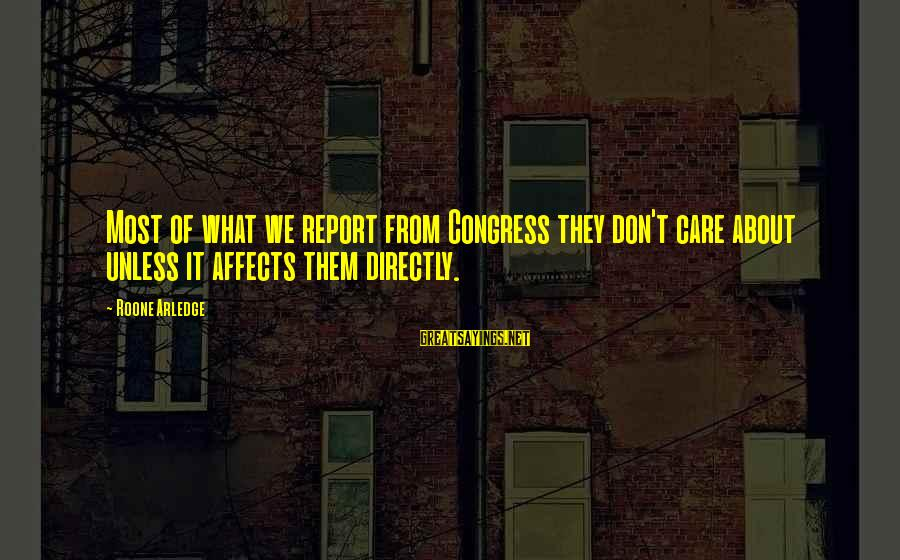 Eres Lo Mejor Sayings By Roone Arledge: Most of what we report from Congress they don't care about unless it affects them