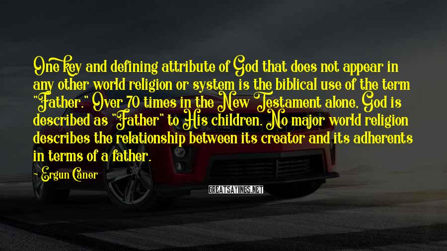 Ergun Caner Sayings: One key and defining attribute of God that does not appear in any other world