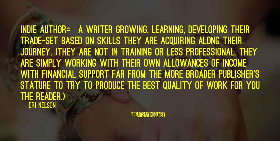 Eri Sayings By Eri Nelson: INDIE AUTHOR= A writer growing, learning, developing their trade-set based on skills they are acquiring