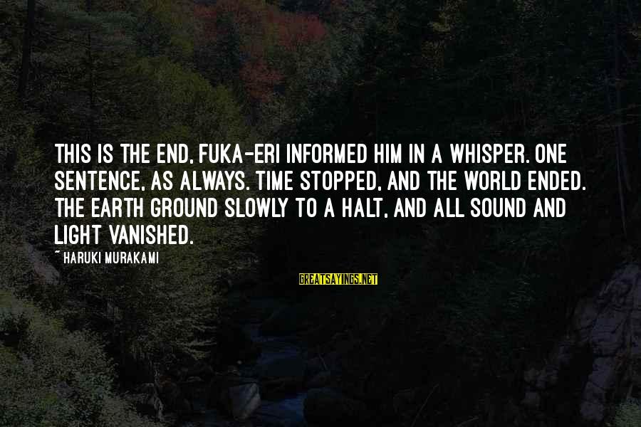 Eri Sayings By Haruki Murakami: This is the end, Fuka-Eri informed him in a whisper. One sentence, as always. Time
