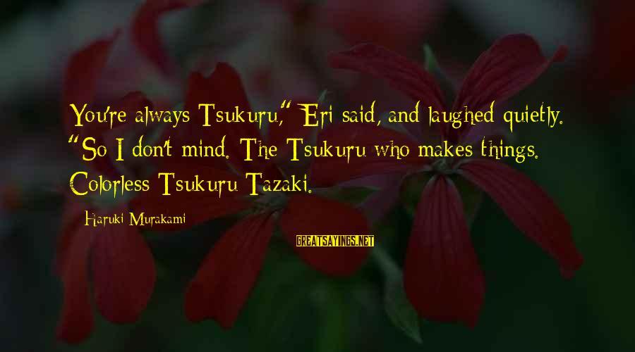 """Eri Sayings By Haruki Murakami: You're always Tsukuru,"""" Eri said, and laughed quietly. """"So I don't mind. The Tsukuru who"""