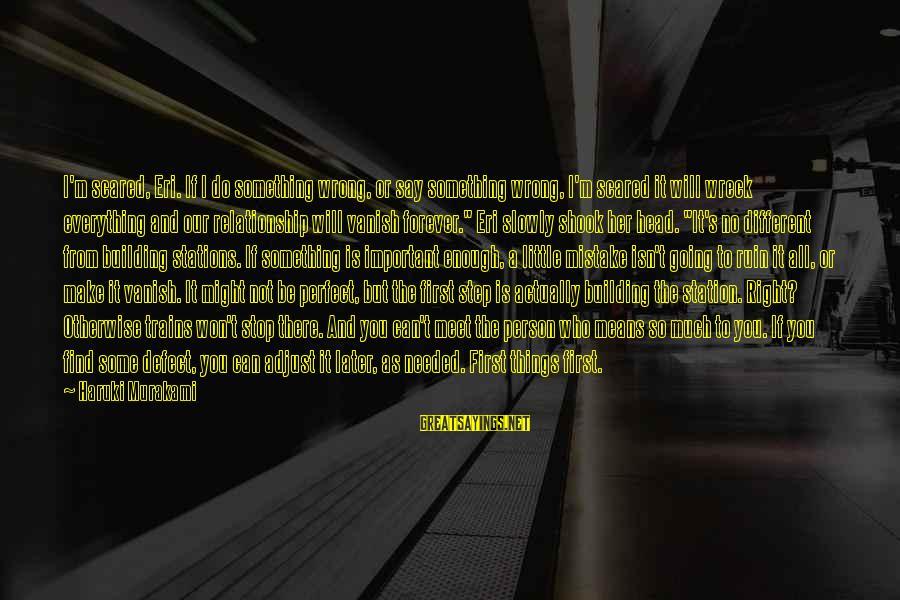 Eri Sayings By Haruki Murakami: I'm scared, Eri. If I do something wrong, or say something wrong, I'm scared it