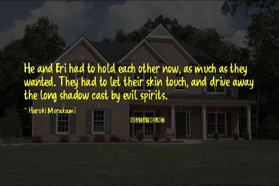Eri Sayings By Haruki Murakami: He and Eri had to hold each other now, as much as they wanted. They