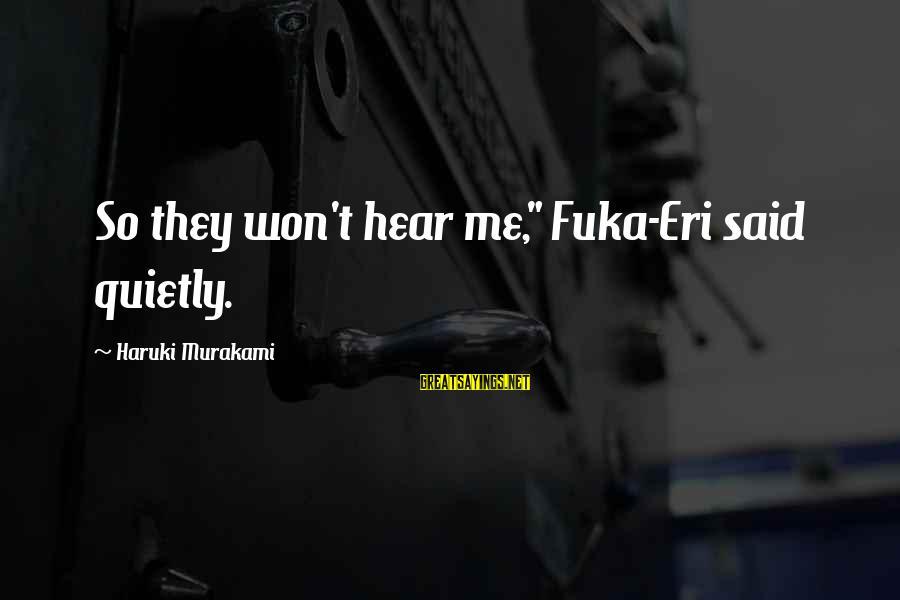 "Eri Sayings By Haruki Murakami: So they won't hear me,"" Fuka-Eri said quietly."