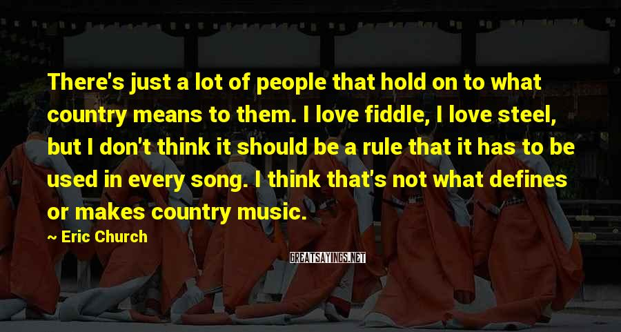 Eric Church Sayings: There's just a lot of people that hold on to what country means to them.