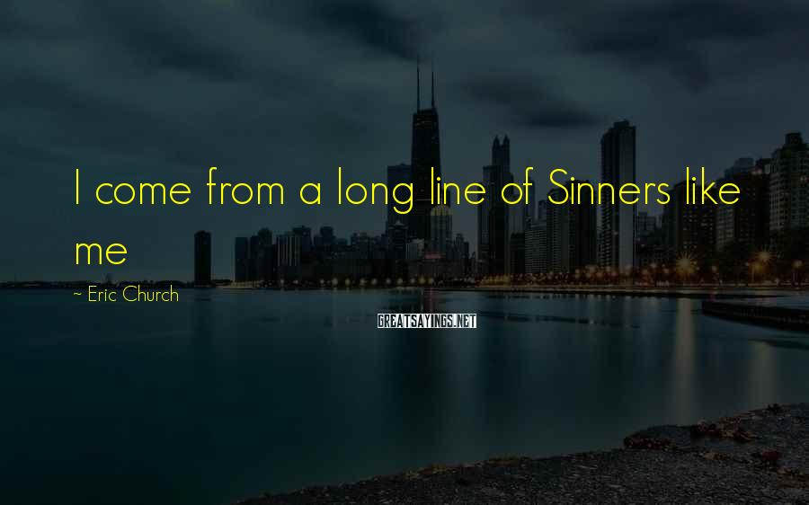 Eric Church Sayings: I come from a long line of Sinners like me