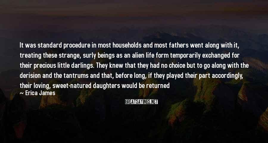 Erica James Sayings: It was standard procedure in most households and most fathers went along with it, treating