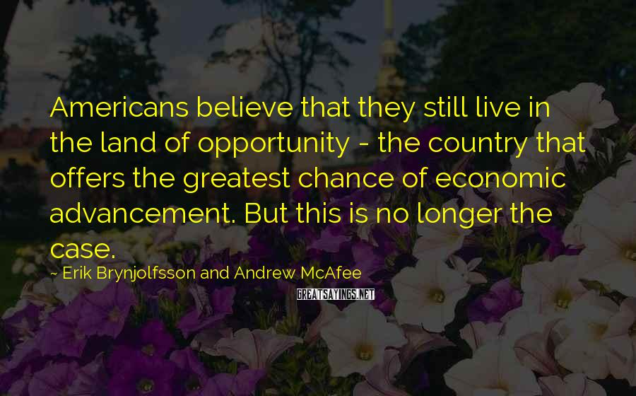 Erik Brynjolfsson And Andrew McAfee Sayings: Americans believe that they still live in the land of opportunity - the country that