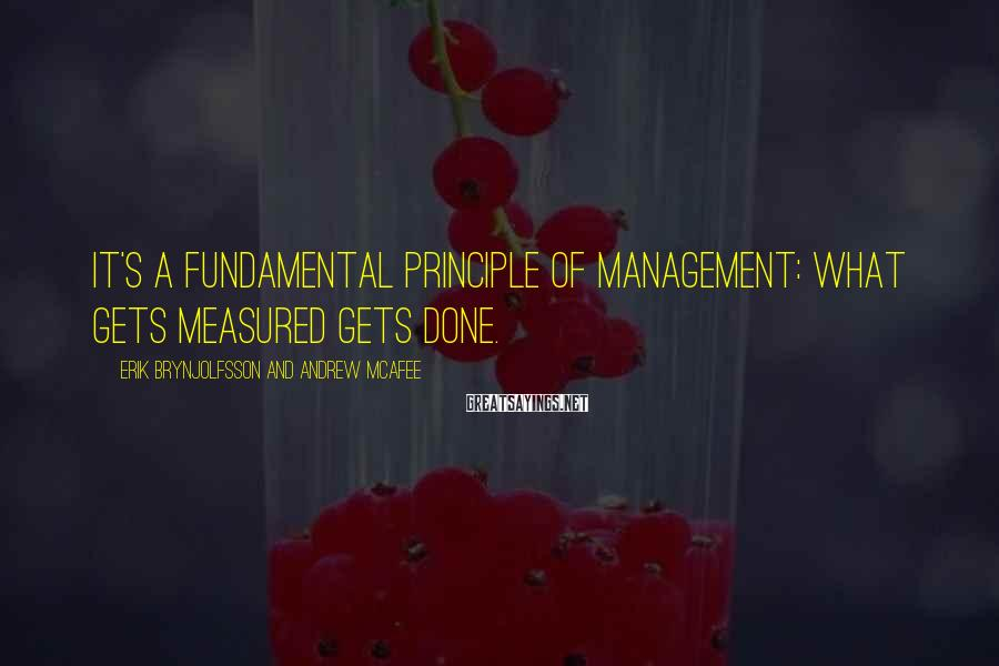 Erik Brynjolfsson And Andrew McAfee Sayings: It's a fundamental principle of management: what gets measured gets done.
