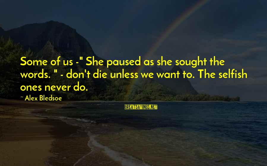 """Erin Hamlin Sayings By Alex Bledsoe: Some of us -"""" She paused as she sought the words. """" - don't die"""