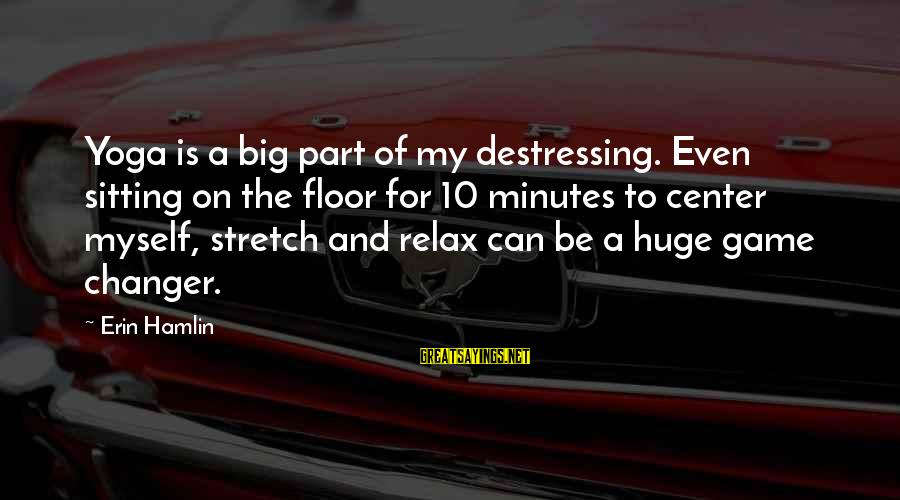 Erin Hamlin Sayings By Erin Hamlin: Yoga is a big part of my destressing. Even sitting on the floor for 10