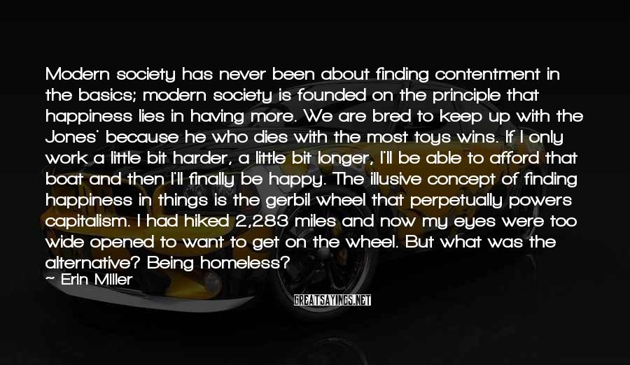 Erin Miller Sayings: Modern society has never been about finding contentment in the basics; modern society is founded